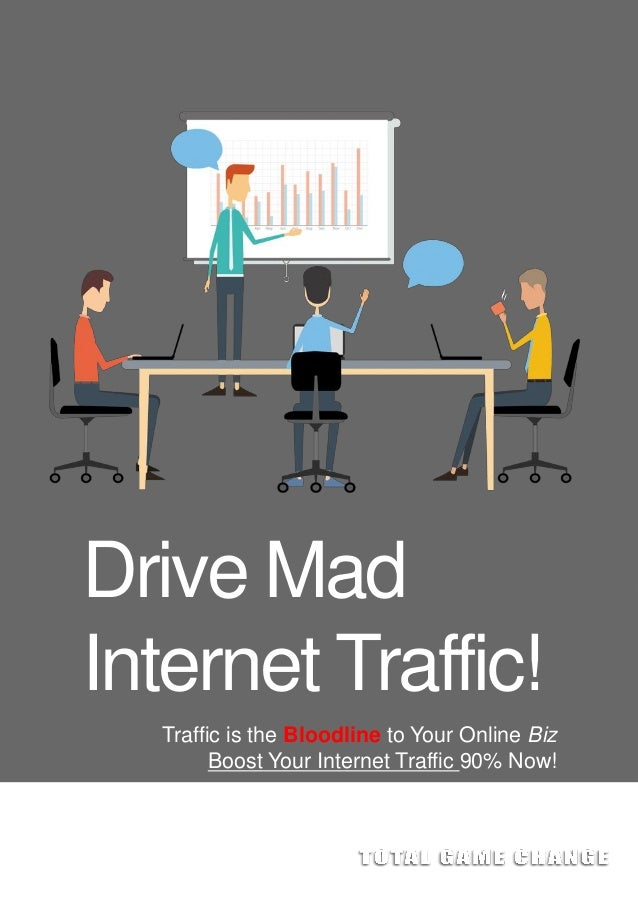 Drive Mad Internet Traffic! Traffic is the Bloodline to Your Online Biz Boost Your Internet Traffic 90% Now!