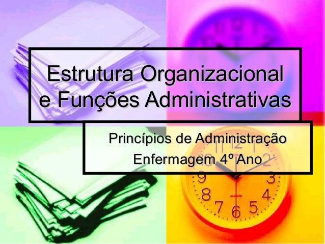 Estrutura OrganizacionalEstrutura Organizacional e Funções Administrativase Funções Administrativas Princípios de Administ...