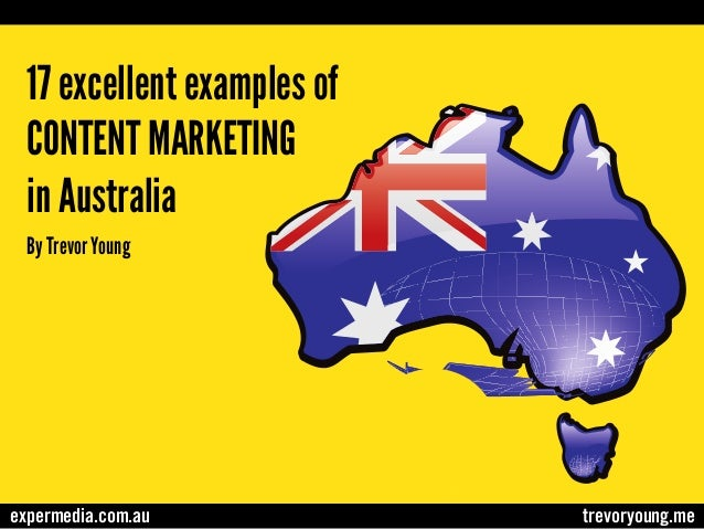 17 excellent examples of CONTENT MARKETING in Australia By Trevor Young  expermedia.com.au  trevoryoung.me