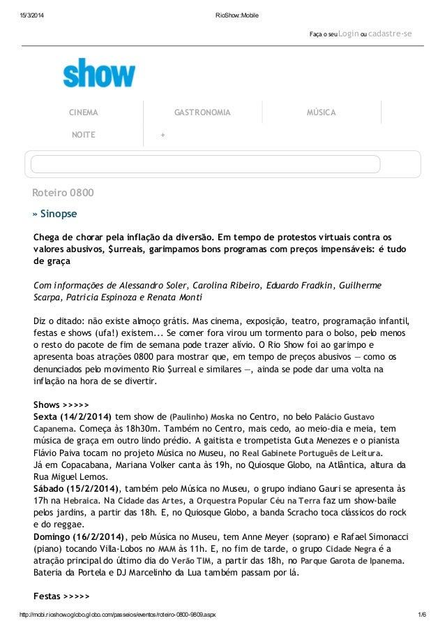 15/3/2014 RioShow::Mobile http://mobi.rioshow.oglobo.globo.com/passeios/eventos/roteiro-0800-9809.aspx 1/6 Faça o seu Logi...