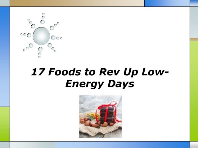 17 Foods to Rev Up LowEnergy Days