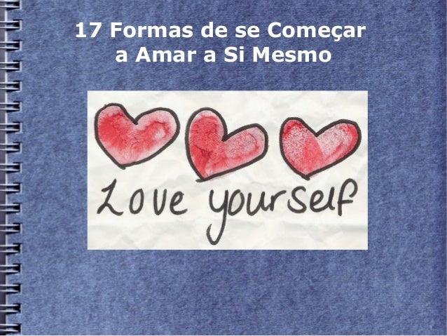 17 Formas de se Começar a Amar a Si Mesmo