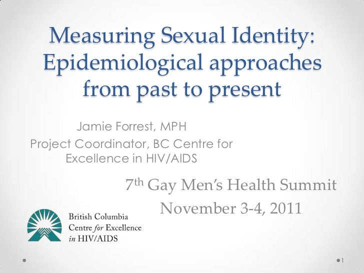 Measuring Sexual Identity:  Epidemiological approaches      from past to present        Jamie Forrest, MPHProject Coordina...