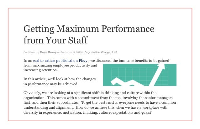 Getting Maximum Performance from Your Staff Contributed by Meyer Mussry on September 9, 2015 in Organization, Change, & HR...