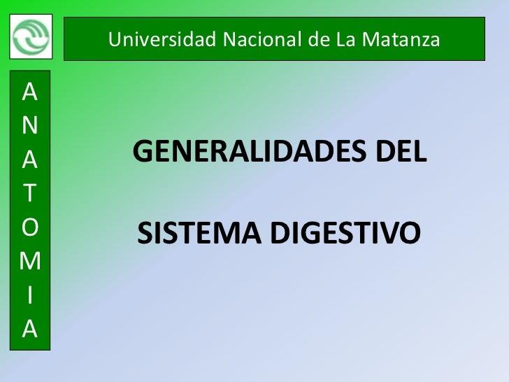 Universidad Nacional de La MatanzaANA     GENERALIDADES DELTO      SISTEMA DIGESTIVOMIA