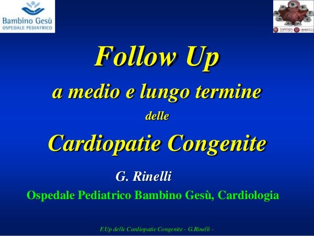 Ospedale Pediatrico Bambino Gesù, Cardiologia G. Rinelli Follow Up a medio e lungo termine delle Cardiopatie Congenite F.U...