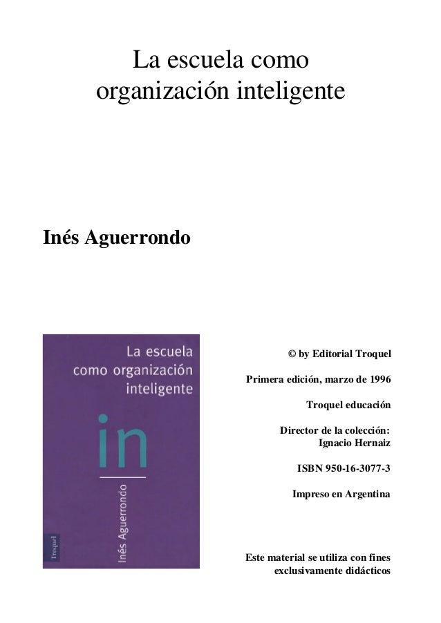 La escuela como organización inteligente Inés Aguerrondo © by Editorial Troquel Primera edición, marzo de 1996 Troquel edu...