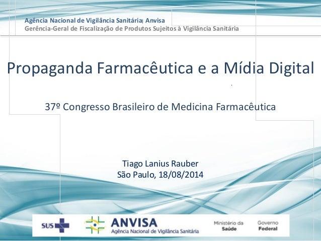 Agência Nacional de Vigilância Sanitária Anvisa  Tiago Lanius Rauber  São Paulo, 18/08/2014  Gerência-Geral de Fiscalizaçã...