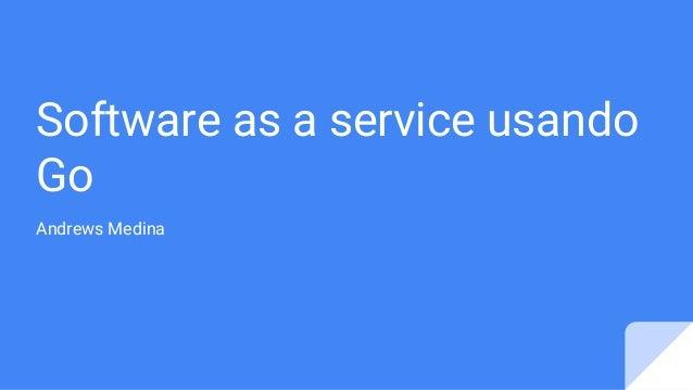 Software as a service usando Go Andrews Medina