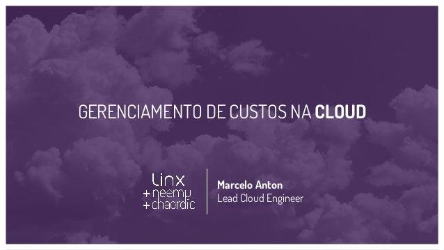 Marcelo Anton Lead Cloud Engineer GERENCIAMENTO DE CUSTOS NA CLOUD