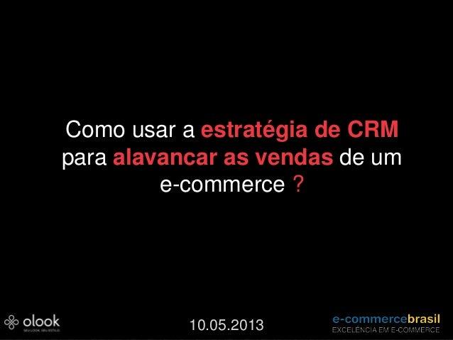 Como usar a estratégia de CRMpara alavancar as vendas de ume-commerce ?10.05.2013
