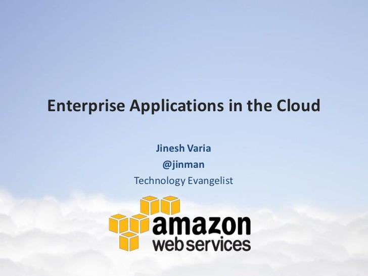 Enterprise Applications in the Cloud               Jinesh Varia                 @jinman           Technology Evangelist