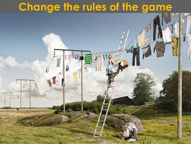 Change the rules of the game