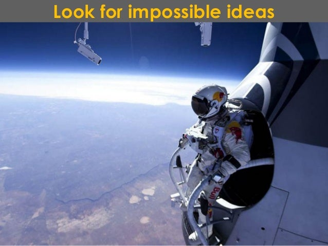 Look for impossible ideas