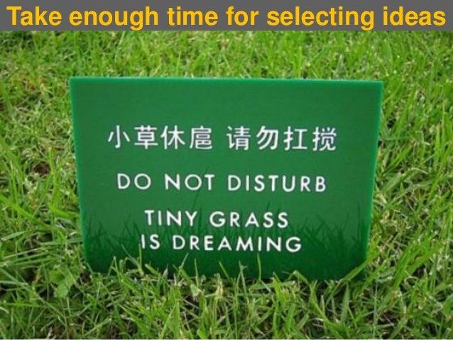 Take enough time for selecting ideas