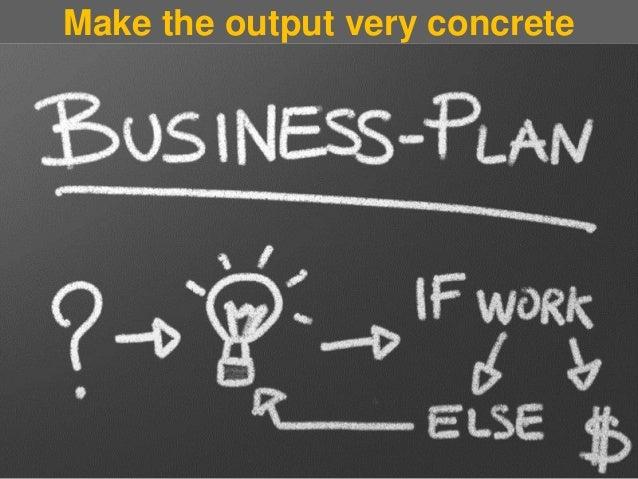 Make the output very concrete