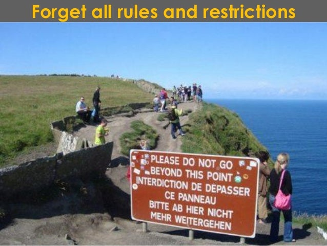 Forget all rules and restrictions