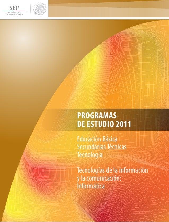 PROGRAMAS DE ESTUDIO 2011 Educación Básica Secundarias Técnicas Tecnología Tecnologías de la información y la comunicación...