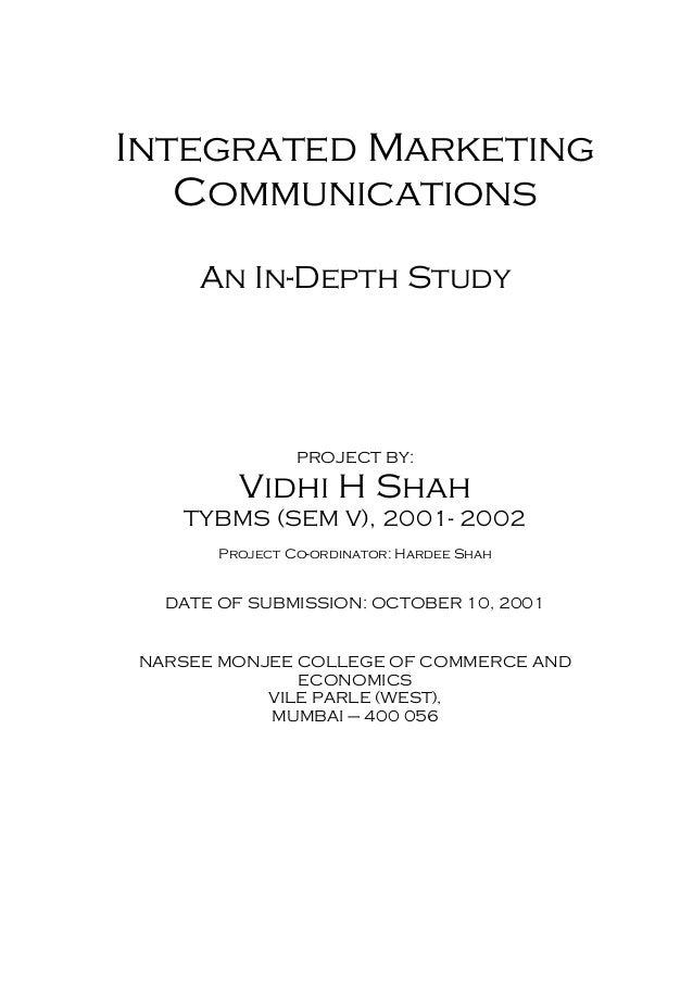 Integrated Marketing Communications An In-Depth Study PROJECT BY: Vidhi H Shah TYBMS (SEM V), 2001- 2002 Project Co-ordina...