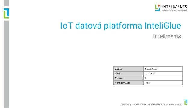 KvK/CoC: 62509950, BTV/VAT: NL854846244B01, www.inteliments.com Author: Date: Version: Confidentiality: IoT datová platfor...