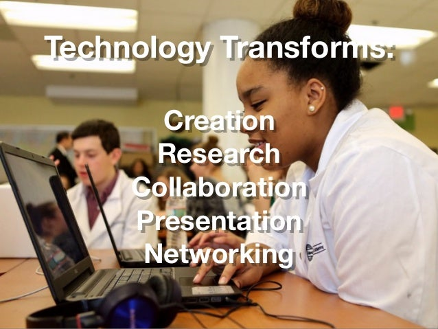 Technology Transforms: Creation Research Collaboration Presentation Networking