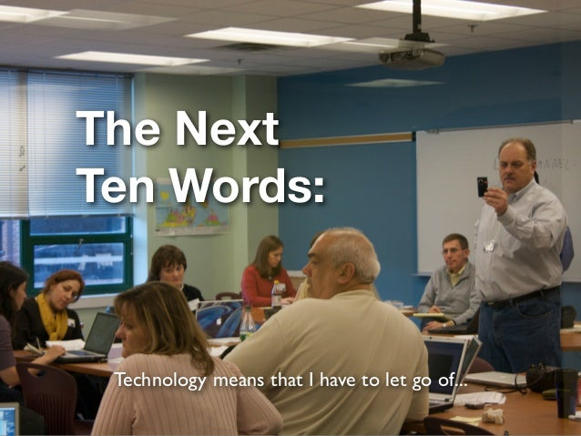 The Next Ten Words: Technology means that I have to let go of...
