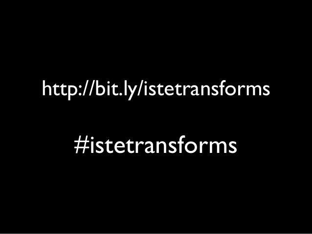 http://bit.ly/istetransforms #istetransforms