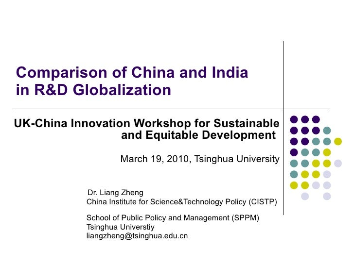 Comparison of China and India  in R&D Globalization  UK-China Innovation Workshop for Sustainable and Equitable Developmen...