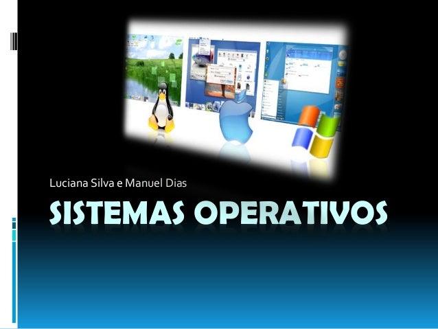 SISTEMAS OPERATIVOS Luciana Silva e Manuel Dias