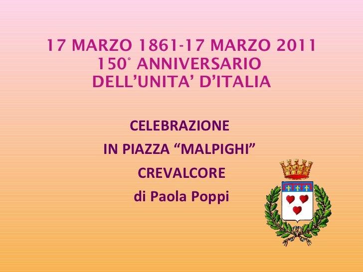 """17 MARZO 1861-17 MARZO 2011 150° ANNIVERSARIO  DELL'UNITA' D'ITALIA CELEBRAZIONE  IN PIAZZA """"MALPIGHI""""  CREVALCORE di Paol..."""