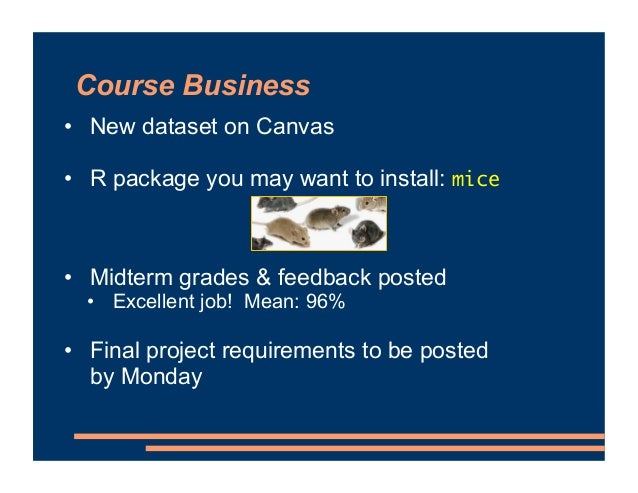 Course Business • New dataset on Canvas • R package you may want to install: mice • Midterm grades & feedback posted • Exc...