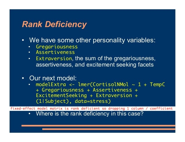 Rank Deficiency • We have some other personality variables: • Gregariousness • Assertiveness • Extraversion, the sum of th...