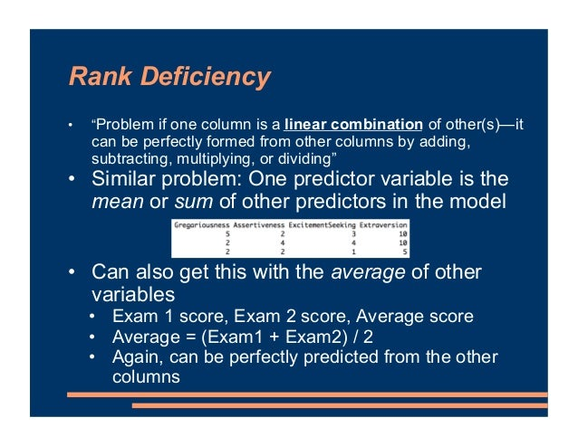 """Rank Deficiency • """"Problem if one column is a linear combination of other(s)—it can be perfectly formed from other columns..."""