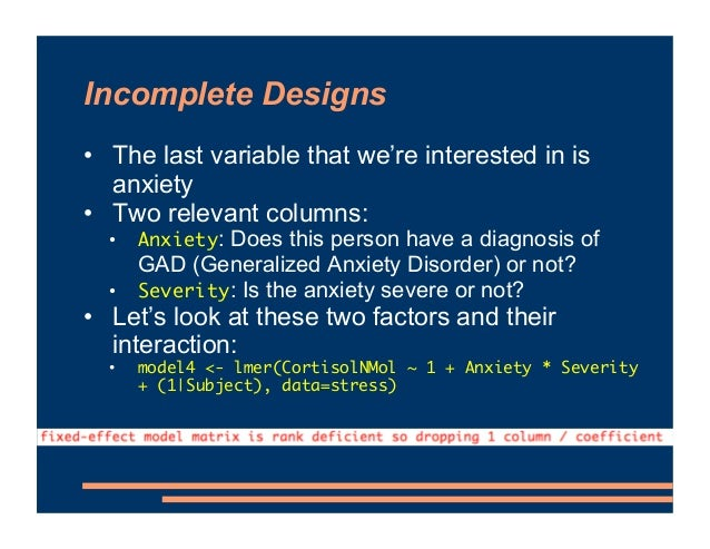Incomplete Designs • The last variable that we're interested in is anxiety • Two relevant columns: • Anxiety: Does this pe...