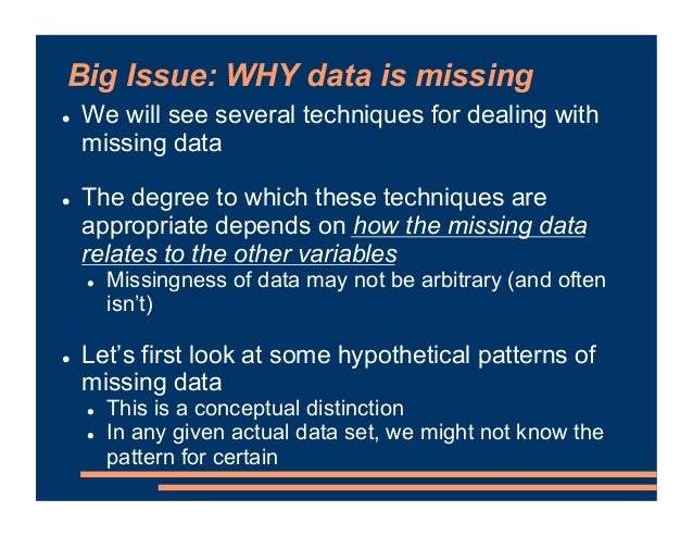 Big Issue: WHY data is missing ! We will see several techniques for dealing with missing data ! The degree to which these ...