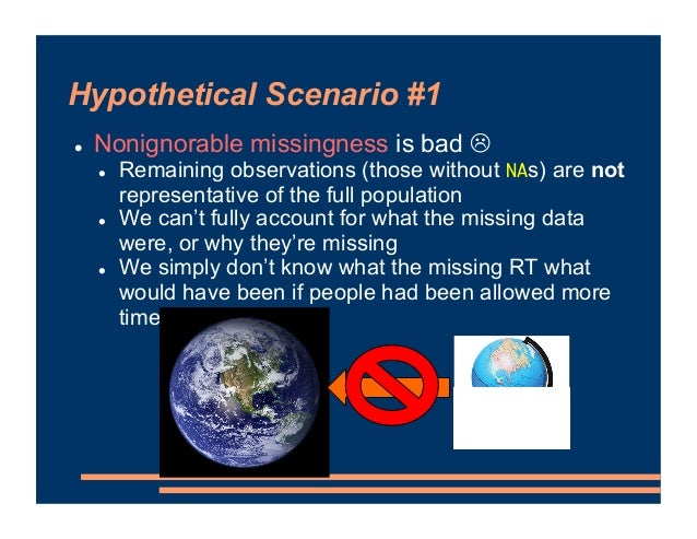 Hypothetical Scenario #1 ! Nonignorable missingness is bad # ! Remaining observations (those without NAs) are not represen...