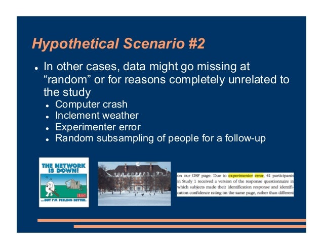 """Hypothetical Scenario #2 ! In other cases, data might go missing at """"random"""" or for reasons completely unrelated to the st..."""