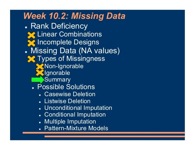 Week 10.2: Missing Data ! Rank Deficiency ! Linear Combinations ! Incomplete Designs ! Missing Data (NA values) ! Types of...