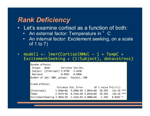Rank Deficiency • Let's examine cortisol as a function of both: • An external factor: Temperature in °C • An internal fact...