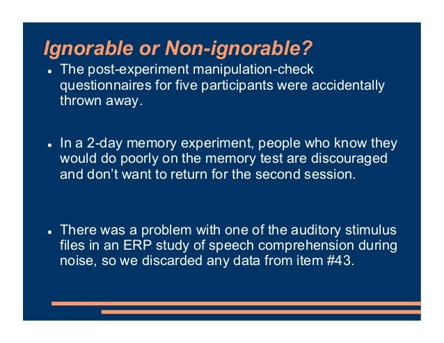 Ignorable or Non-ignorable? ! The post-experiment manipulation-check questionnaires for five participants were accidentall...