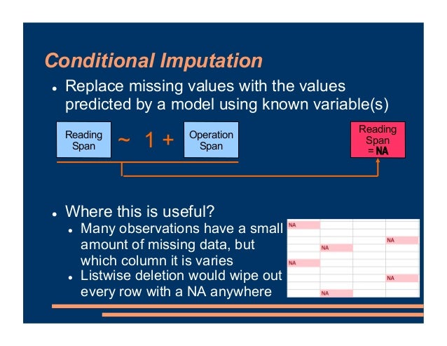 Conditional Imputation ! Replace missing values with the values predicted by a model using known variable(s) ! Where this ...