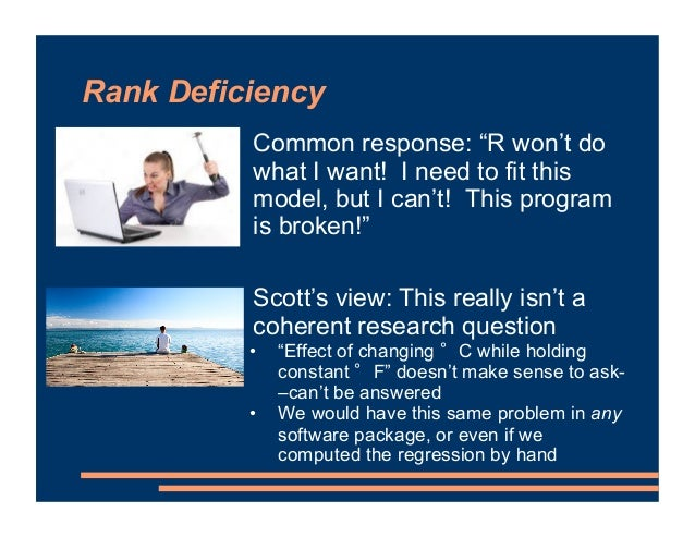 """Rank Deficiency • Common response: """"R won't do what I want! I need to fit this model, but I can't! This program is broken!..."""