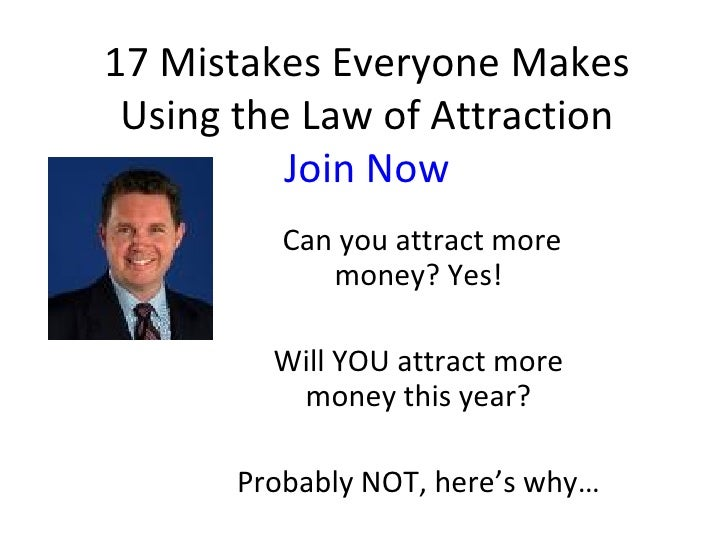17 Mistakes Everyone Makes Using the Law of Attraction Join Now Can you attract more money? Yes! Will YOU attract more mon...