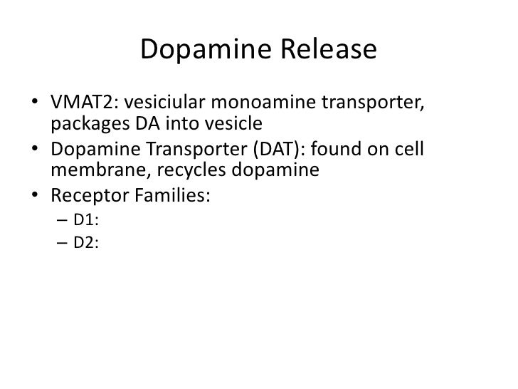 Dopamine Release• VMAT2: vesiciular monoamine transporter,  packages DA into vesicle• Dopamine Transporter (DAT): found on...