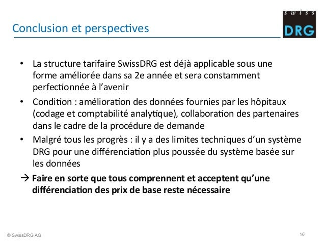 Conclusion  et  perspecDves   • La  structure  tarifaire  SwissDRG  est  déjà  applicable  sous  un...