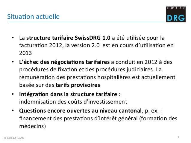 SituaDon  actuelle     • La  structure  tarifaire  SwissDRG  1.0  a  été  uDlisée  pour  la   f...