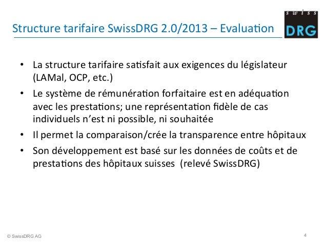 Structure  tarifaire  SwissDRG  2.0/2013  –  EvaluaDon     • La  structure  tarifaire  saDsfait  au...