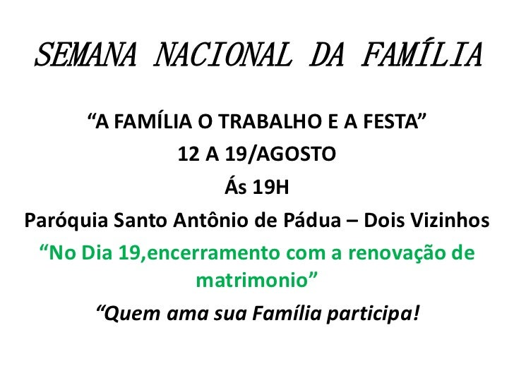 """SEMANA NACIONAL DA FAMÍLIA      """"A FAMÍLIA O TRABALHO E A FESTA""""               12 A 19/AGOSTO                    Ás 19HPar..."""