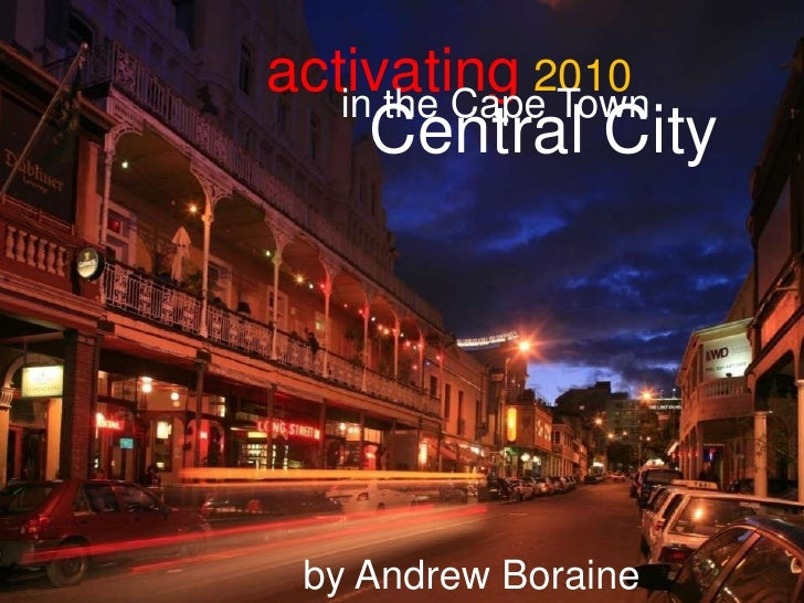 activating2010<br />in the Cape Town<br />Central City<br />by Andrew Boraine<br />