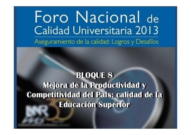 BLOQUE 8Mejora de la Productividad yCompetitividad del País: calidad de laEducación SuperiorBLOQUE 8Mejora de la Productiv...
